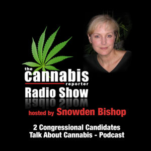The Cannabis Reporter Radio Show hosted by Snowden Bishop - 2 Congressional Candidates Talk About Cannabis
