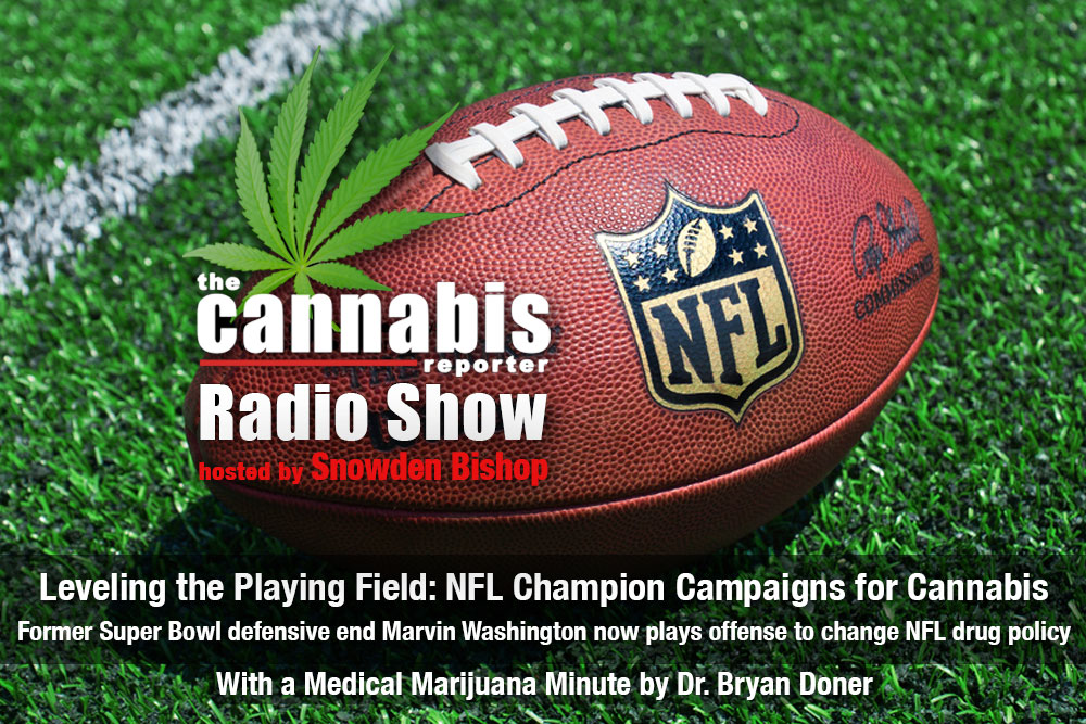 The Cannabis Reporter Radio Show hosted by Snowden Bishop - Leveling the Playing Field - NFL Champion Campaigns for Cannabis with Marvin Washington