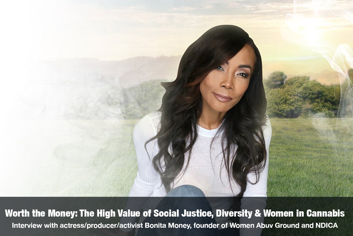 Worth the Money: The High Value of Social Justice, Diversity and Women in Cannabis with Bonita Money on The Cannabis Reporter Hosted by Snowden Bishop