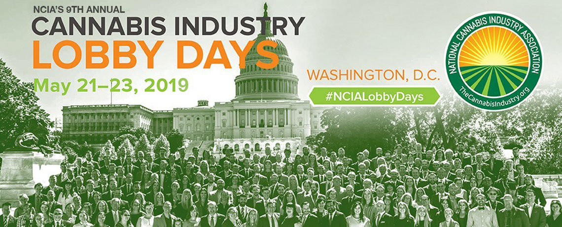 NCIA's 9th Annual Cannabis Industry Lobby Days May 21-23, 2019 Washington DC
