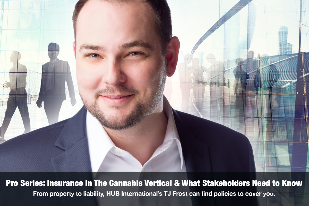 Pro Series: Insurance In The Cannabis Vertical & What Stakeholders Need to Know From risk management to loss prevention, HUB International's TJ Frost has policies that cover it. The Cannabis Reporter Pro Series hosted by Snowden Bishop