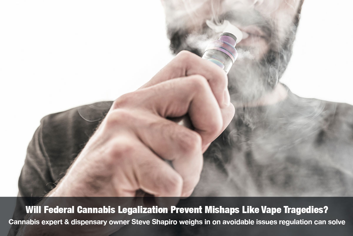 Will Federal Cannabis Legalization Prevent Mishaps Like Vape Tragedies? Cannabis expert & dispensary owner Steve Shapiro weighs in on avoidable issues regulation can solve on The Cannabis Reporter Radio Show hosted by Snowden Bishop