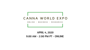Canna World Expo online April 4, 2020 9:00 a.m. to 2:00 p.m.