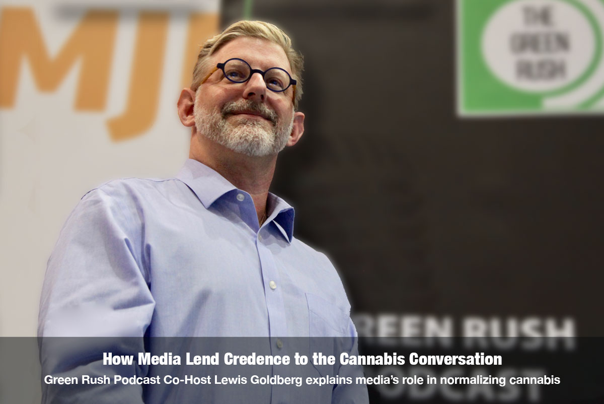 How Media Lends Credence to the Cannabis Conversation - Green Rush Podcast Host Lewis Goldberg explains why media's role in normalizing cannabis and the importance of public figures in ending the stigma on The Cannabis Reporter Radio Show